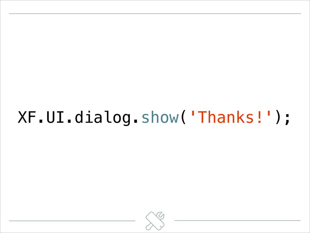 XF.UI.dialog.show('Thanks!');