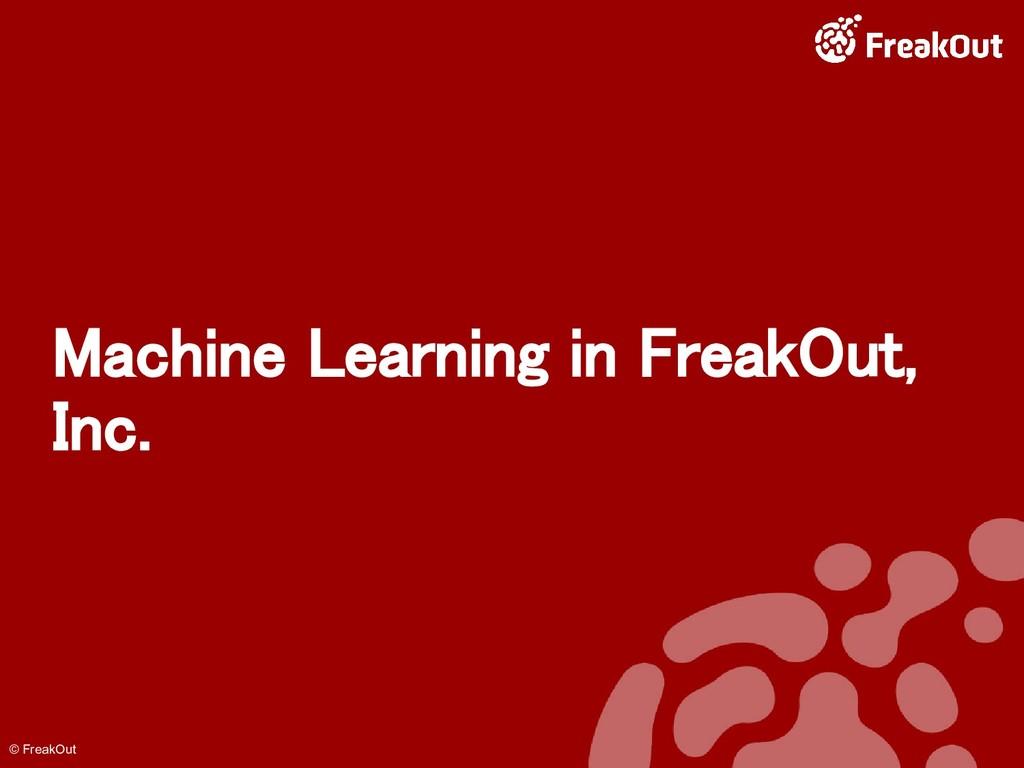 © FreakOut Machine Learning in FreakOut, Inc.