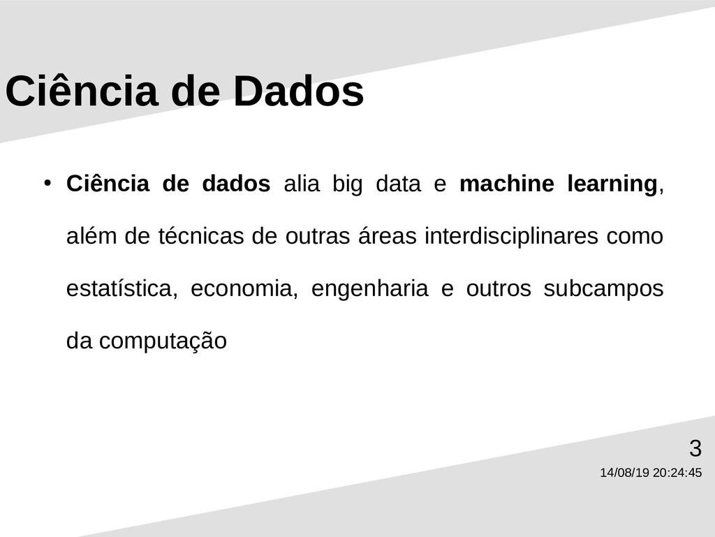 14/08/19 20:24:45 3 Ciência de Dados ● Ciência ...