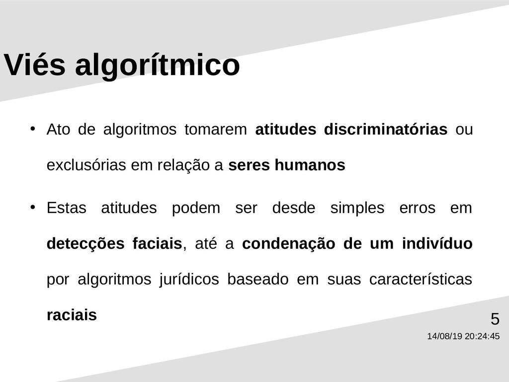 14/08/19 20:24:45 5 Viés algorítmico ● Ato de a...