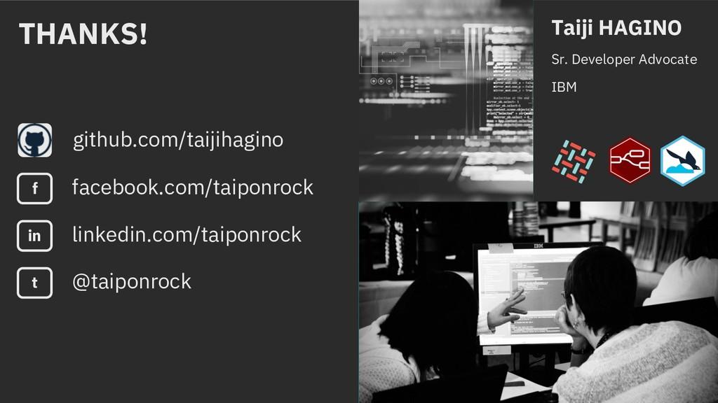 Taiji HAGINO Sr. Developer Advocate IBM Thank y...