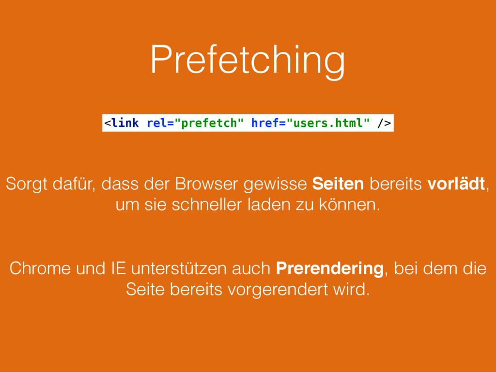 Prefetching Sorgt dafür, dass der Browser gewis...