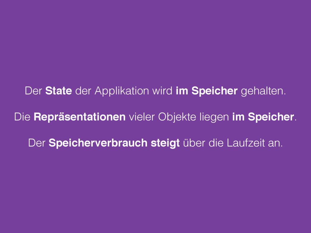 Der State der Applikation wird im Speicher geha...