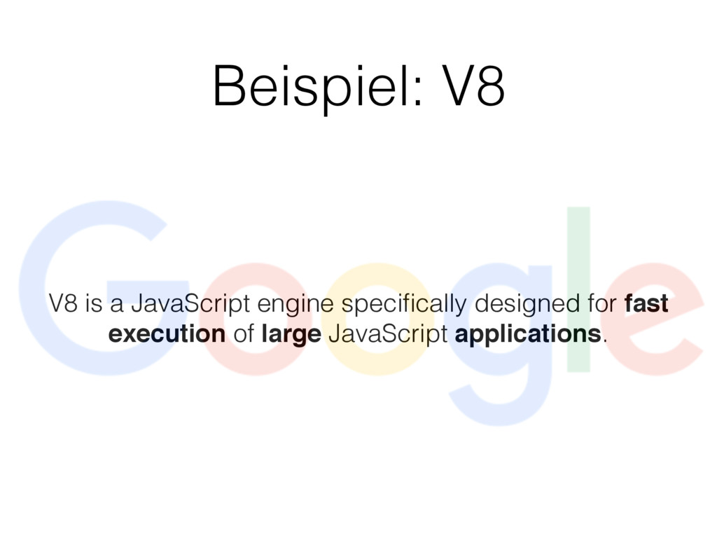 Beispiel: V8 V8 is a JavaScript engine specifica...