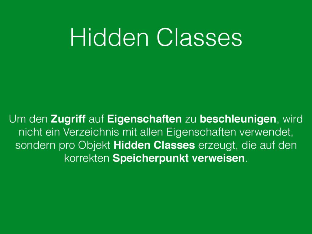 Hidden Classes Um den Zugriff auf Eigenschaften...