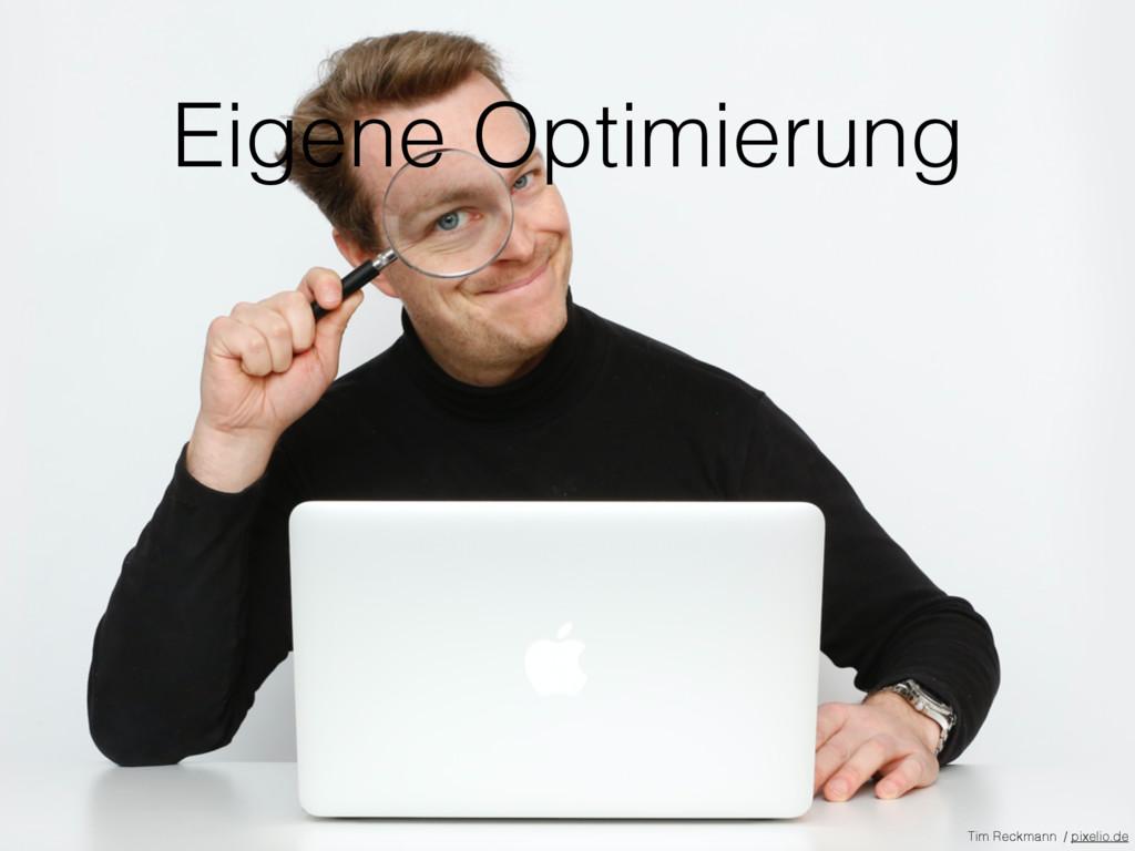 Eigene Optimierung Tim Reckmann / pixelio.de