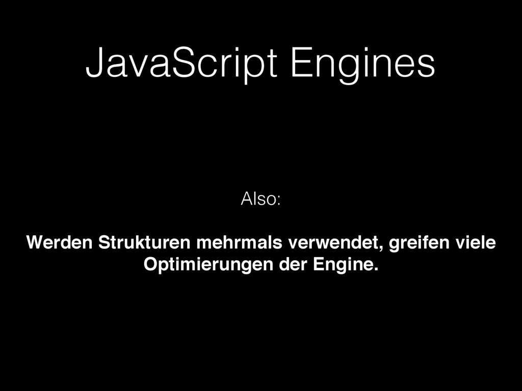 JavaScript Engines Also: Werden Strukturen mehr...