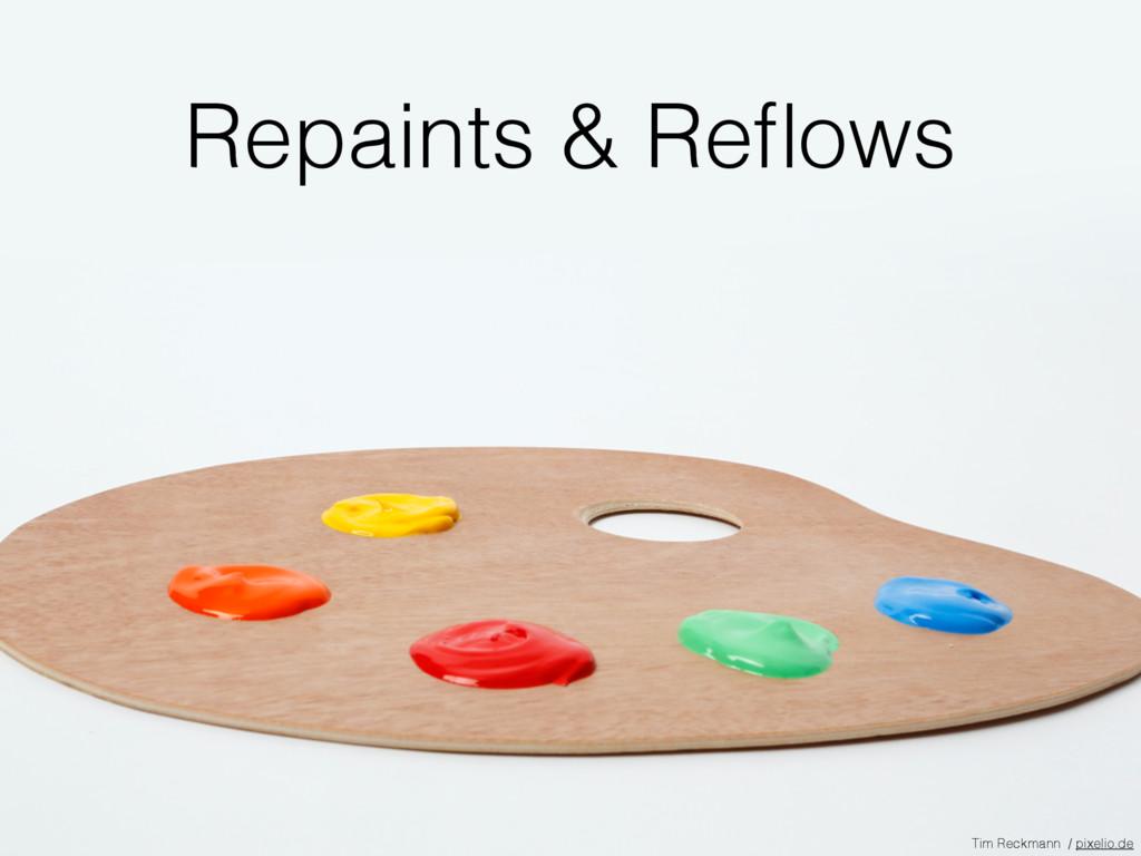 Repaints & Reflows Tim Reckmann / pixelio.de