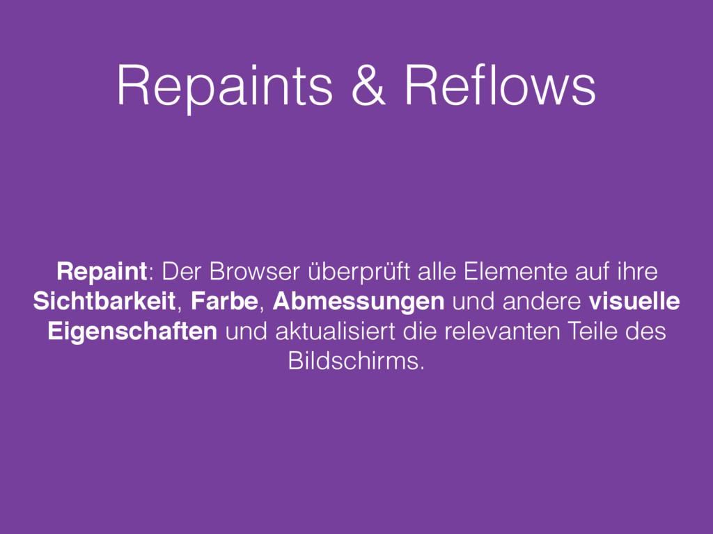 Repaints & Reflows Repaint: Der Browser überprüf...