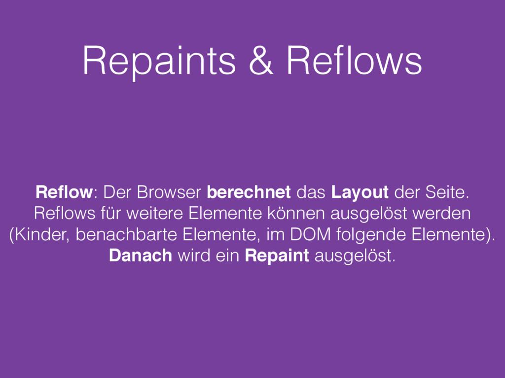 Repaints & Reflows Reflow: Der Browser berechnet ...