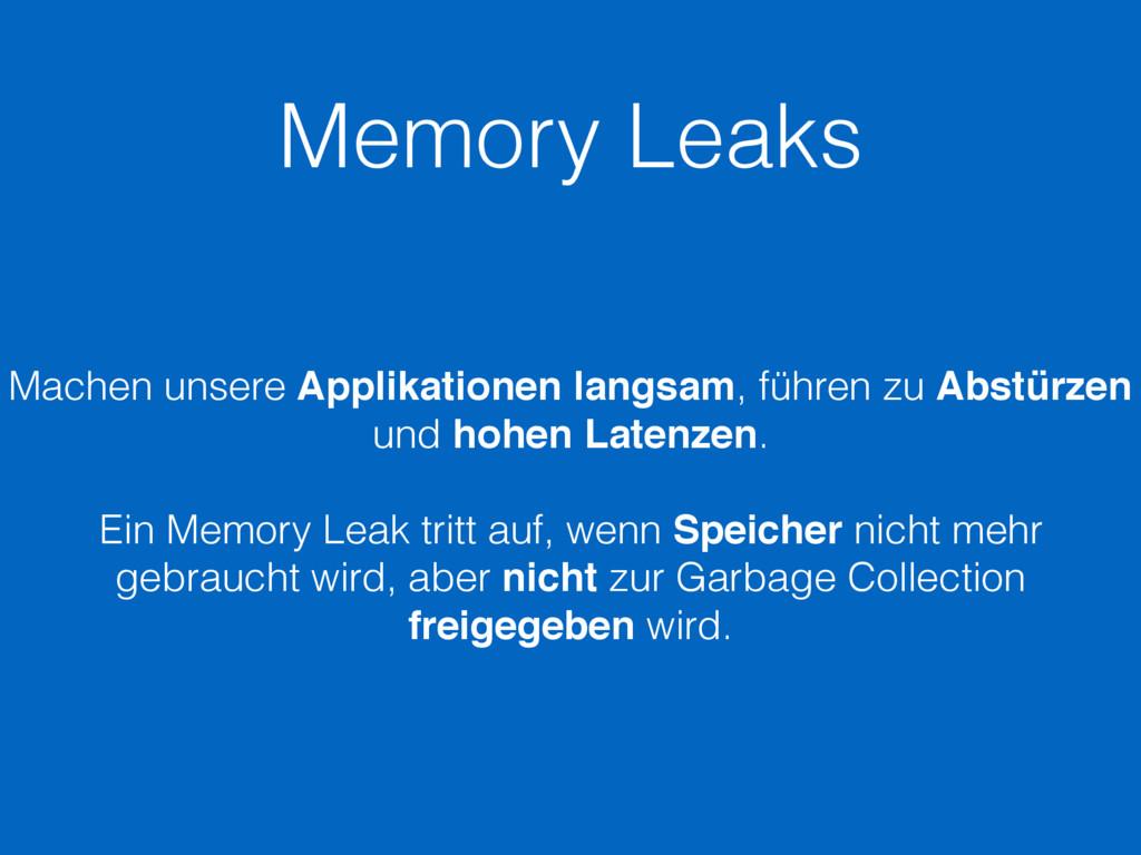 Memory Leaks Machen unsere Applikationen langsa...