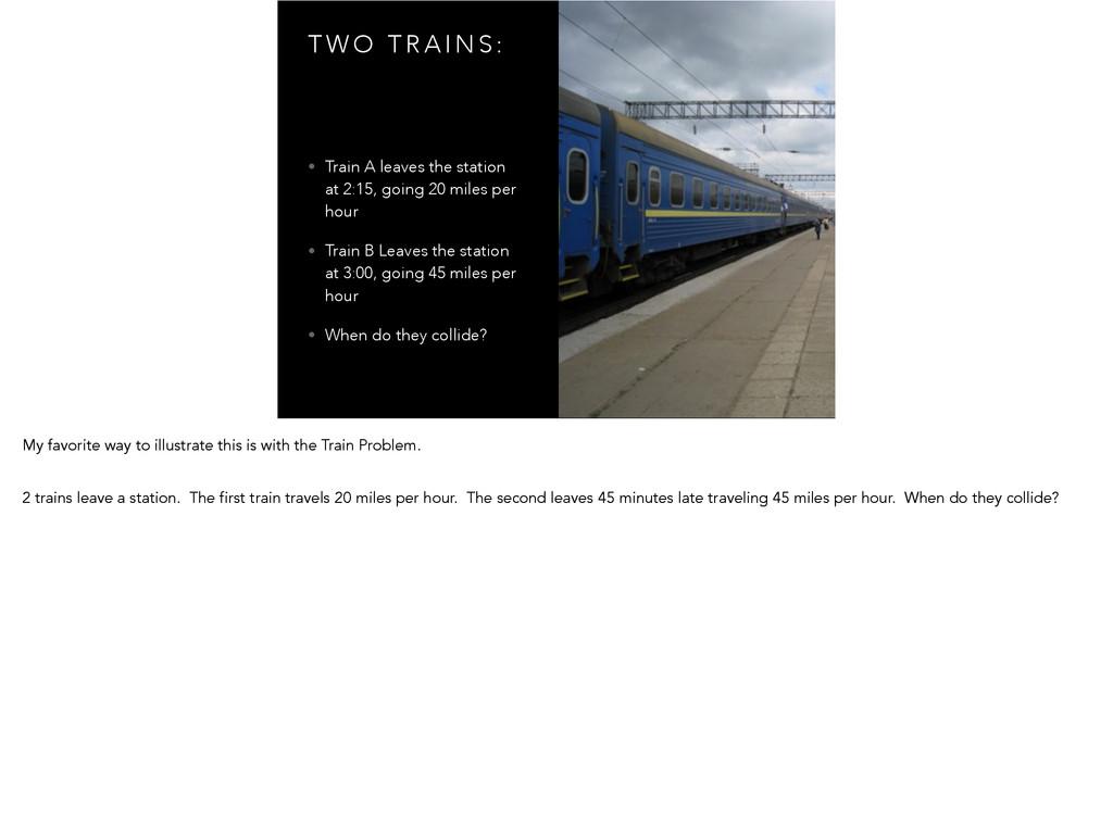 T W O T R A I N S : • Train A leaves the statio...