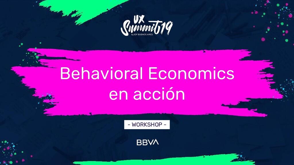 Behavioral Economics en acción - WORKSHOP -