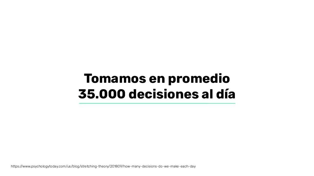 Tomamos en promedio 35.000 decisiones al día ht...