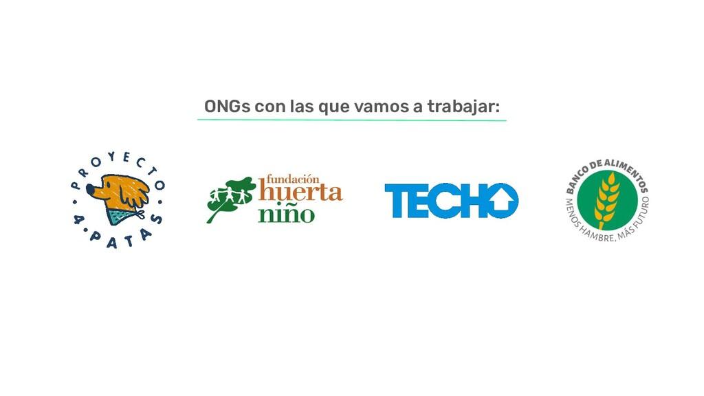 ONGs con las que vamos a trabajar: