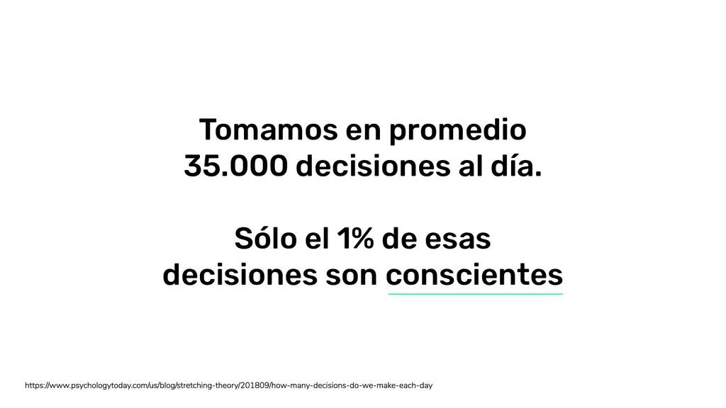 Tomamos en promedio 35.000 decisiones al día. S...