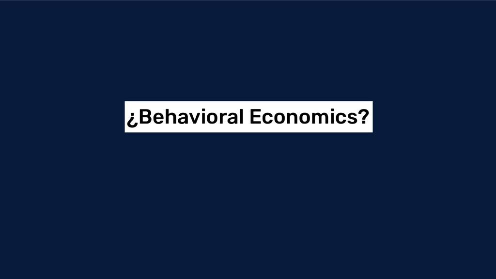 ¿Behavioral Economics?