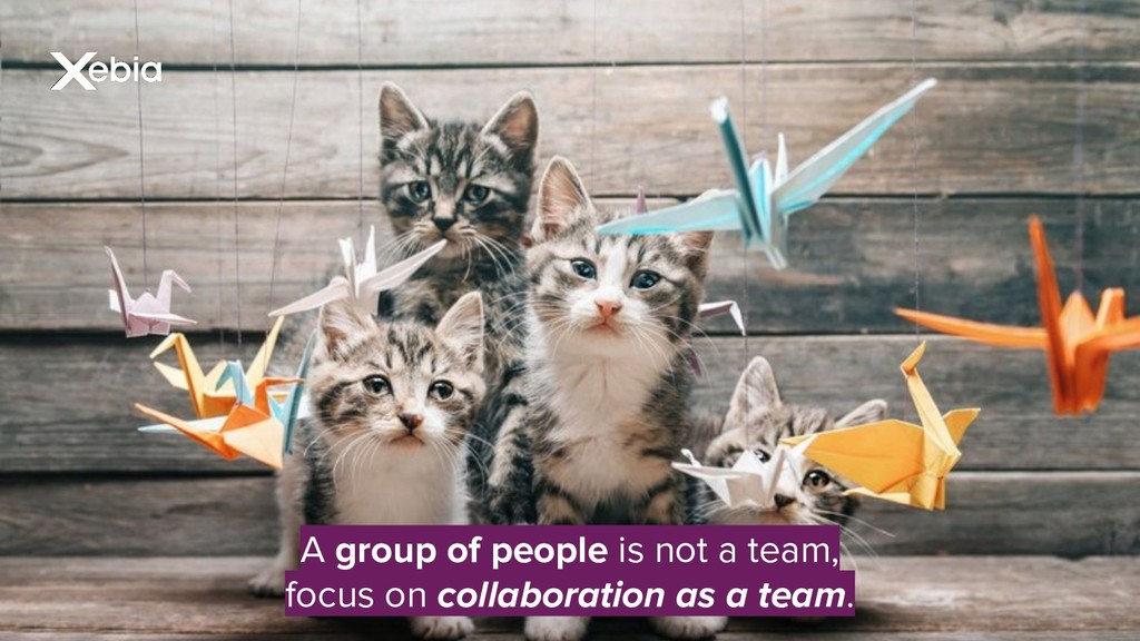 A group of people is not a team, focus on colla...