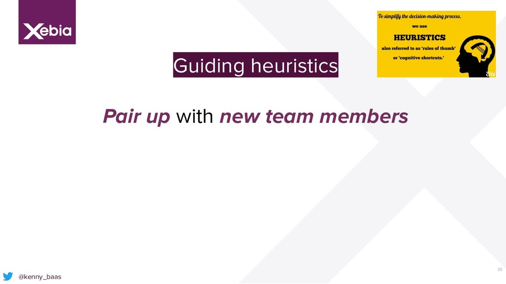 35 @kenny_baas Guiding heuristics Pair up with ...