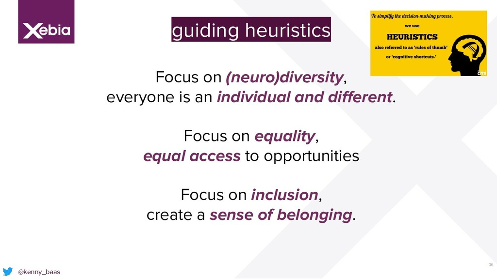 36 @kenny_baas guiding heuristics Focus on (neu...