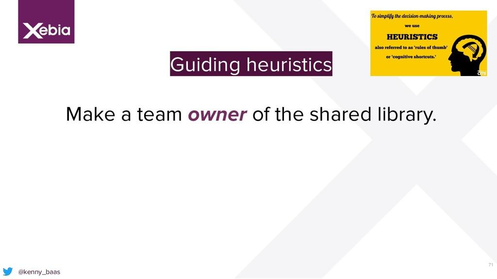 71 @kenny_baas Guiding heuristics Make a team o...
