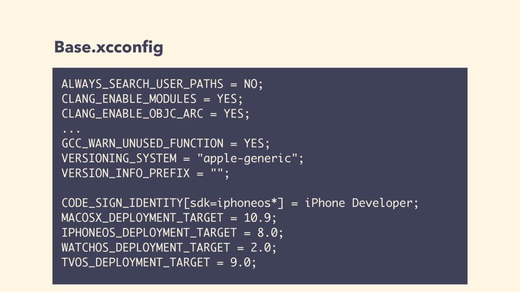 Base.xcconfig ALWAYS_SEARCH_USER_PATHS = NO; CLA...