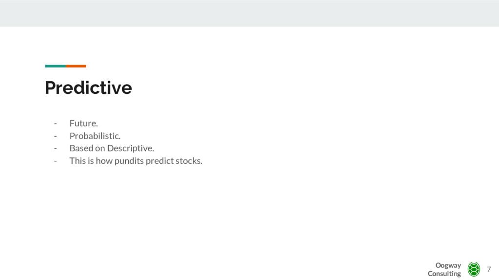 Predictive - Future. - Probabilistic. - Based o...