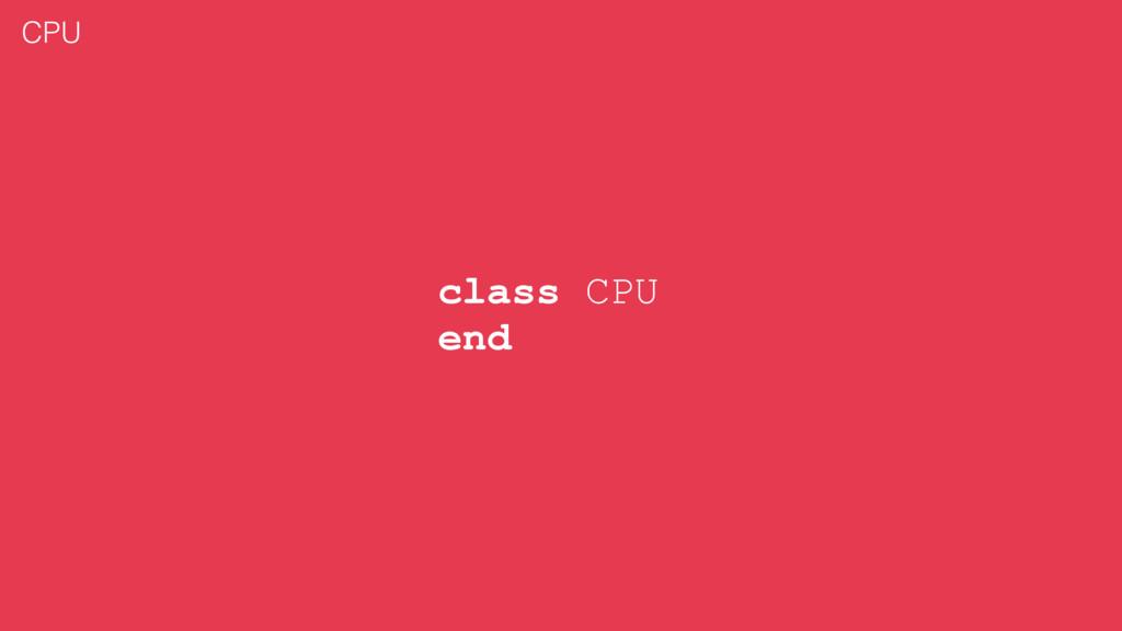 class CPU end CPU