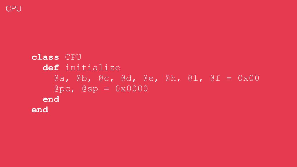 class CPU def initialize @a, @b, @c, @d, @e, @h...