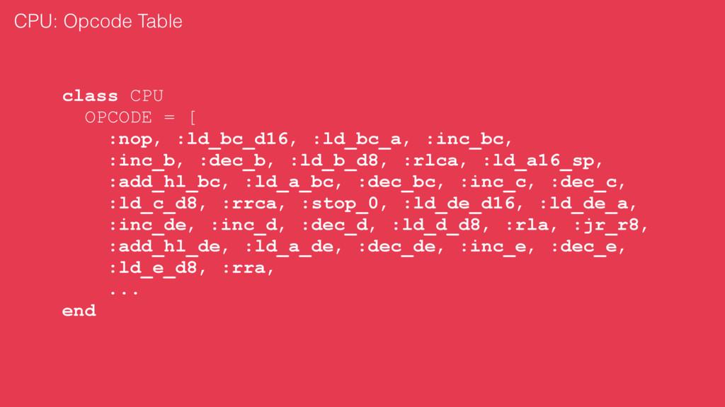 class CPU OPCODE = [ :nop, :ld_bc_d16, :ld_bc_a...