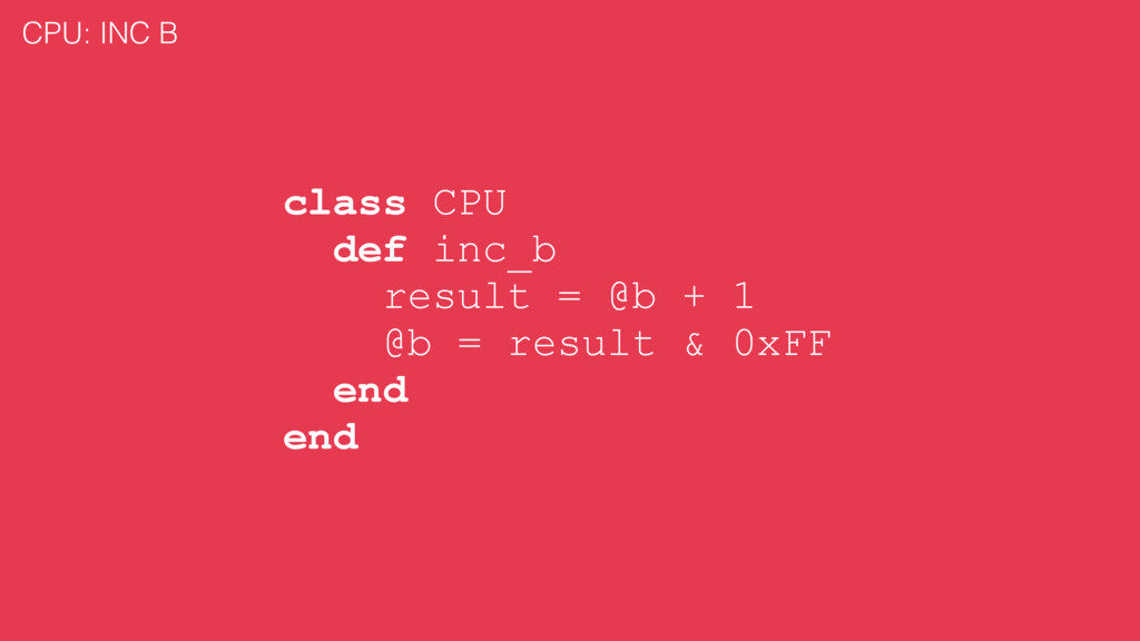 class CPU def inc_b result = @b + 1 @b = result...
