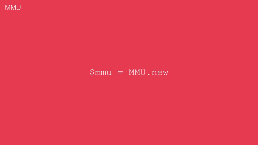 $mmu = MMU.new MMU