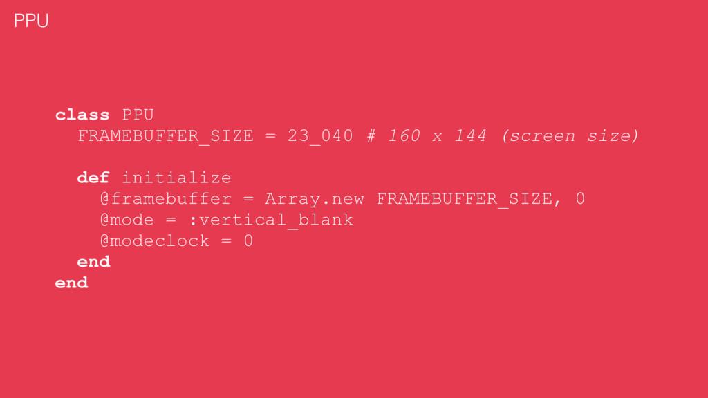 class PPU FRAMEBUFFER_SIZE = 23_040 # 160 x 144...