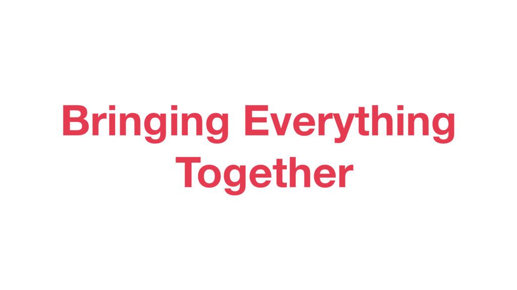 Bringing Everything Together