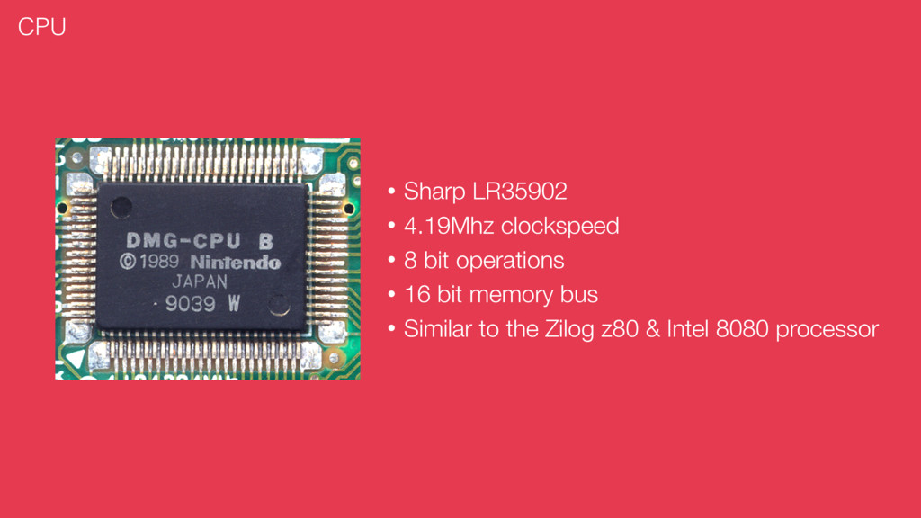 • Sharp LR35902 • 4.19Mhz clockspeed • 8 bit op...