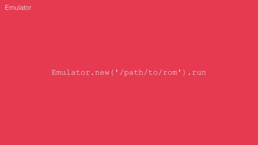 Emulator.new('/path/to/rom').run Emulator