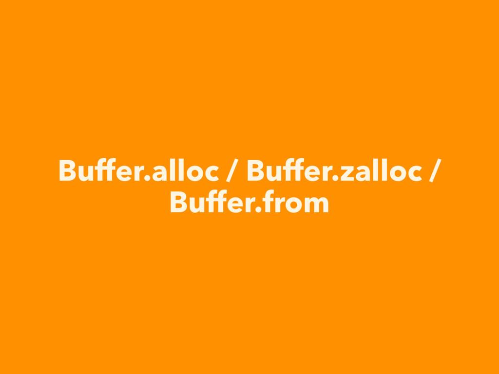 Buffer.alloc / Buffer.zalloc / Buffer.from