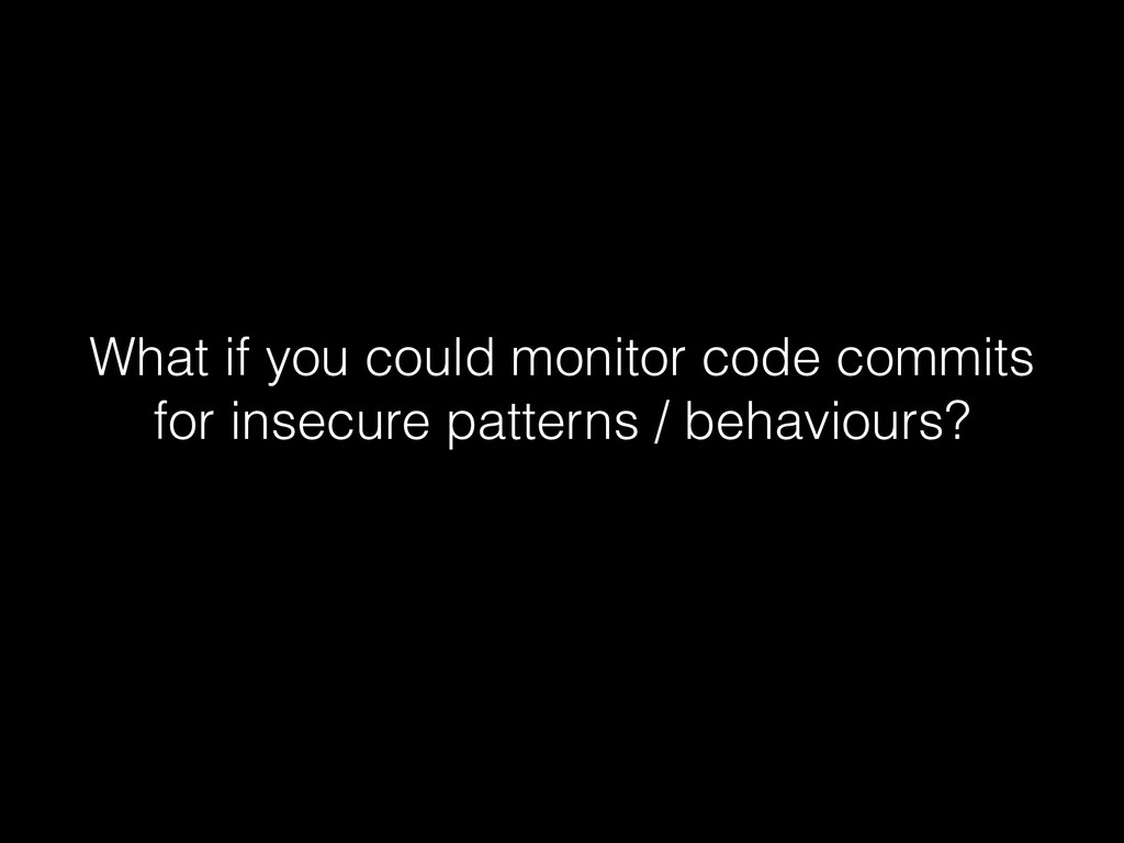 What if you could monitor code commits for inse...