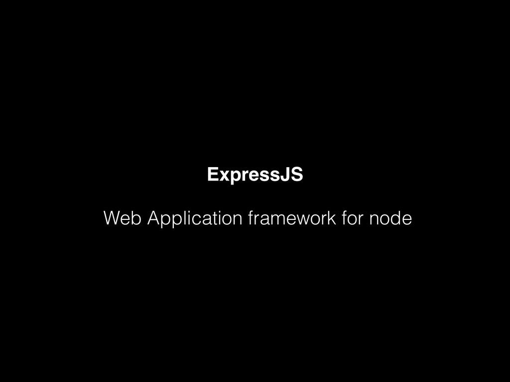 ExpressJS! Web Application framework for node