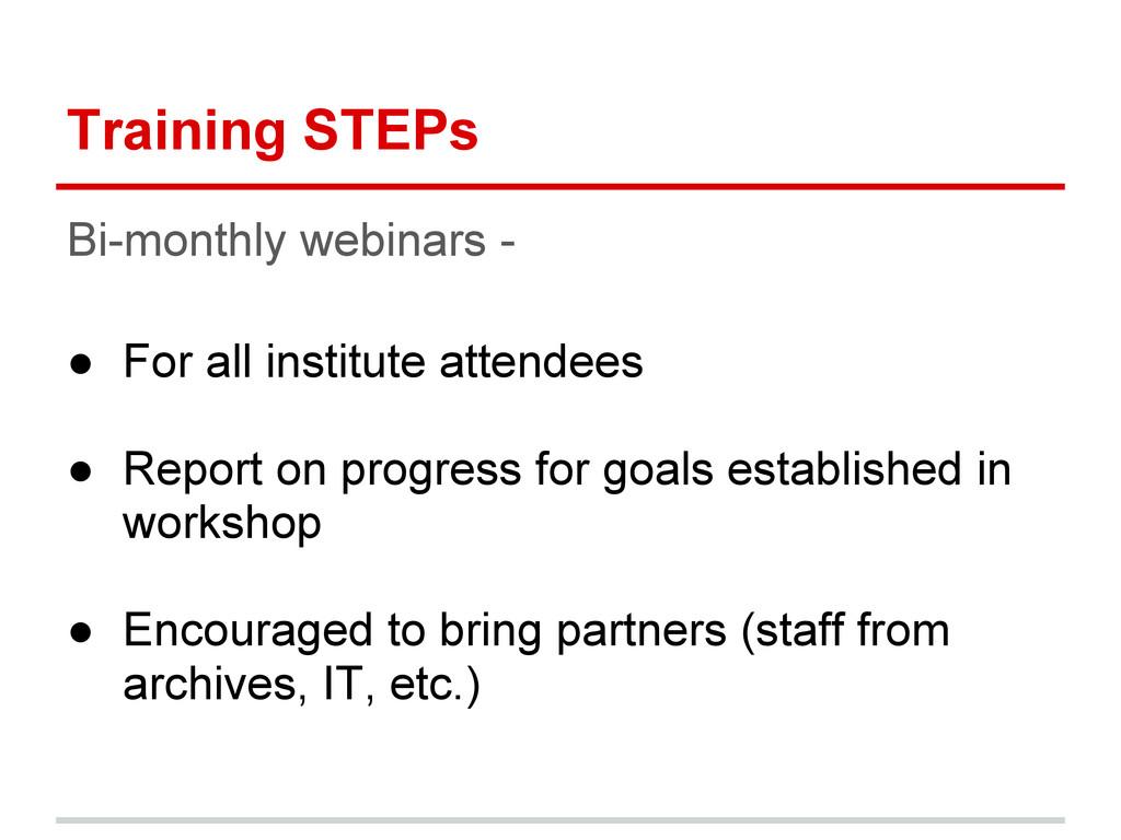 Training STEPs Bi-monthly webinars - ● For all ...