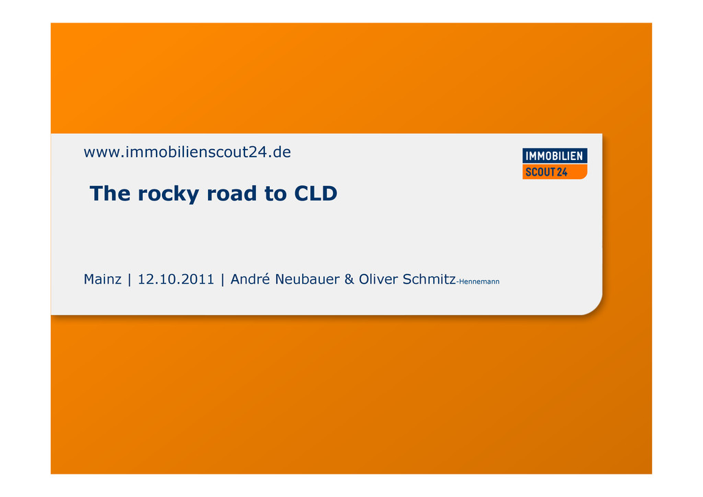 The rocky road to CLD www.immobilienscout24.de ...