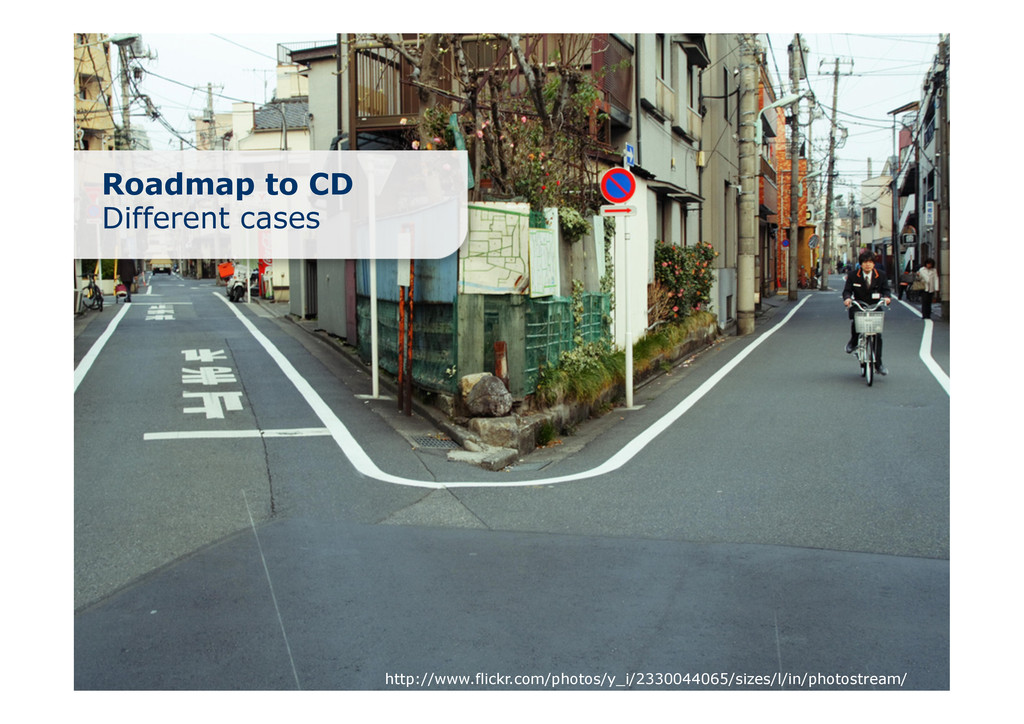 Roadmap to CD Different cases http://www.flickr...