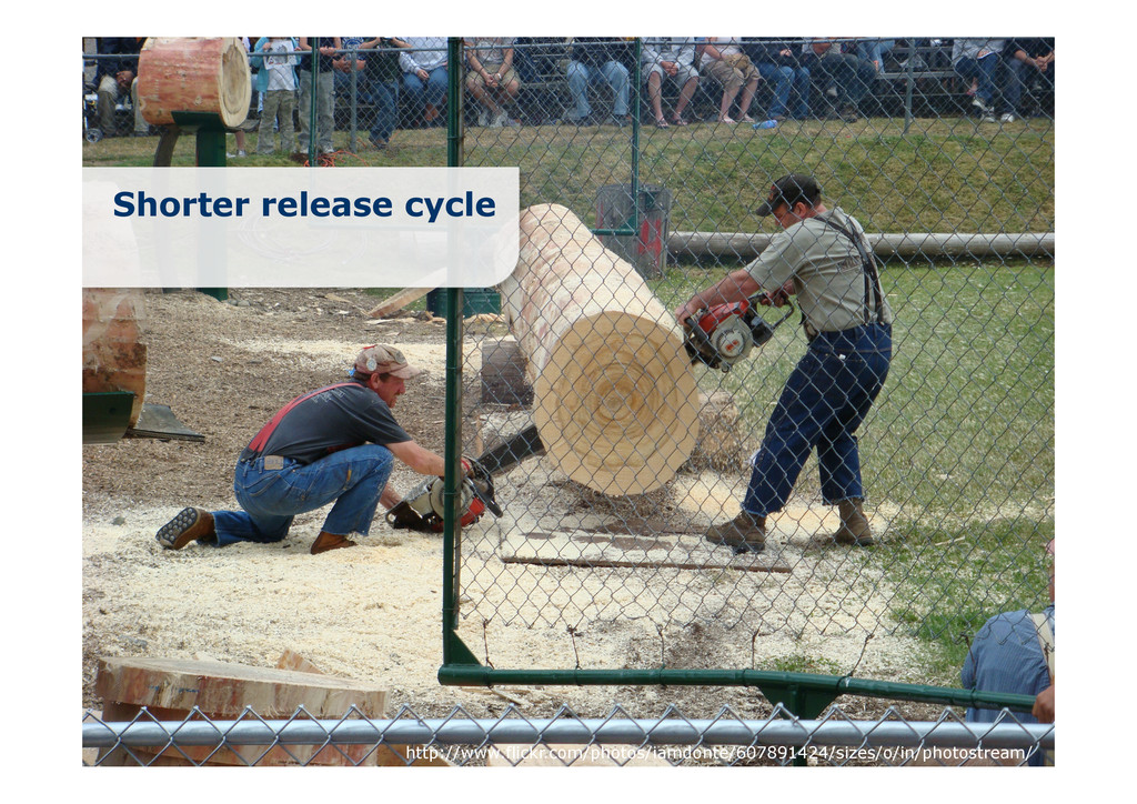 Shorter release cycle http://www.flickr.com/pho...