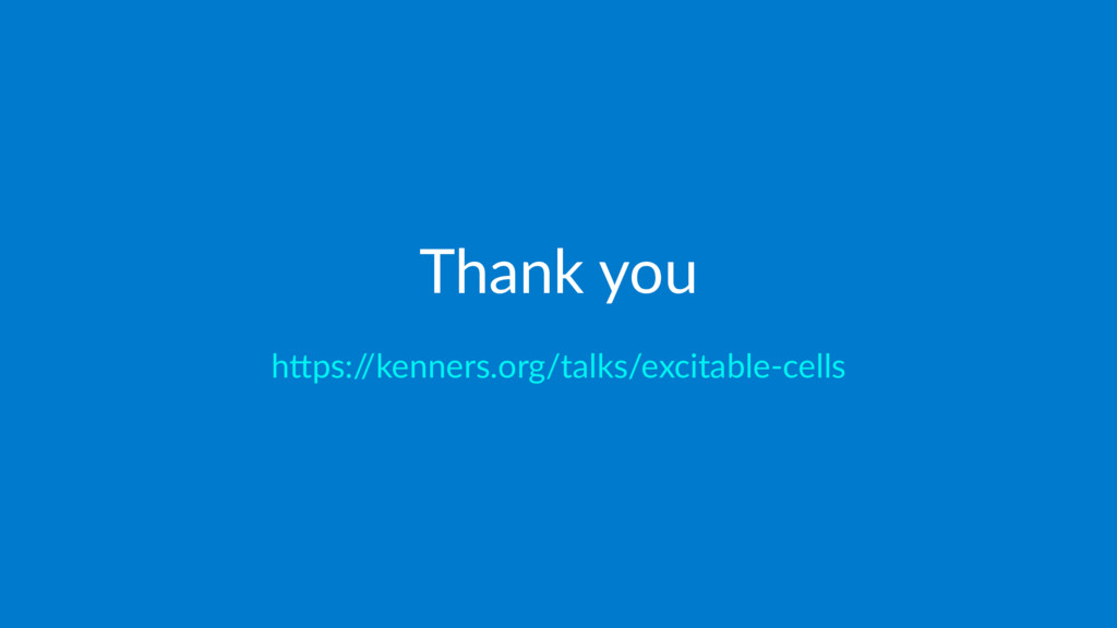 """Thank you h""""ps:/ /kenners.org/talks/excitable-c..."""