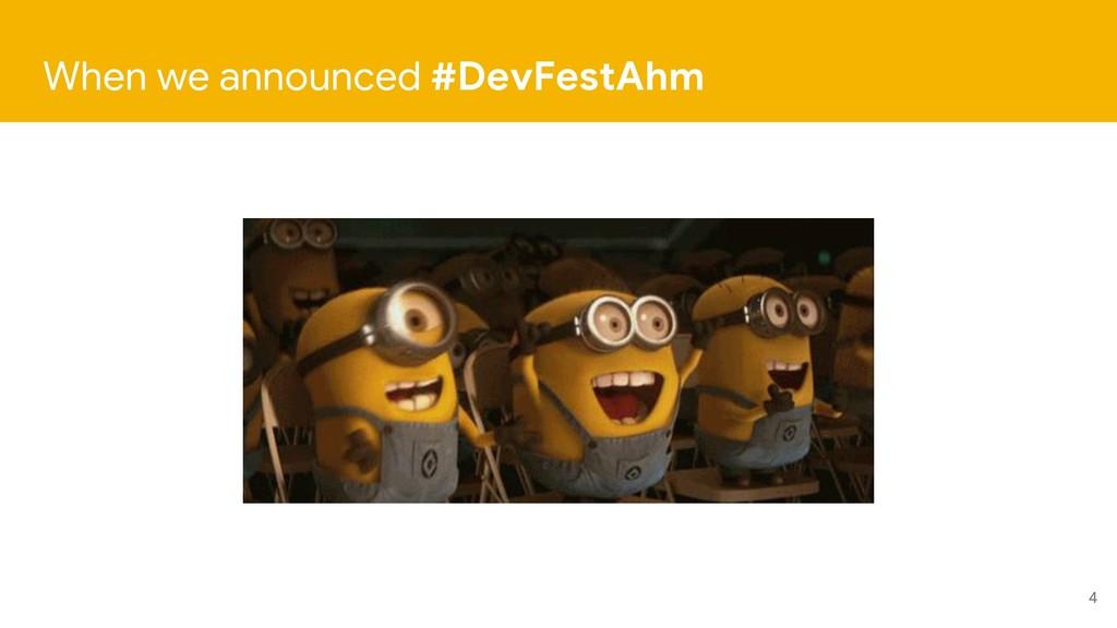 4 When we announced #DevFestAhm