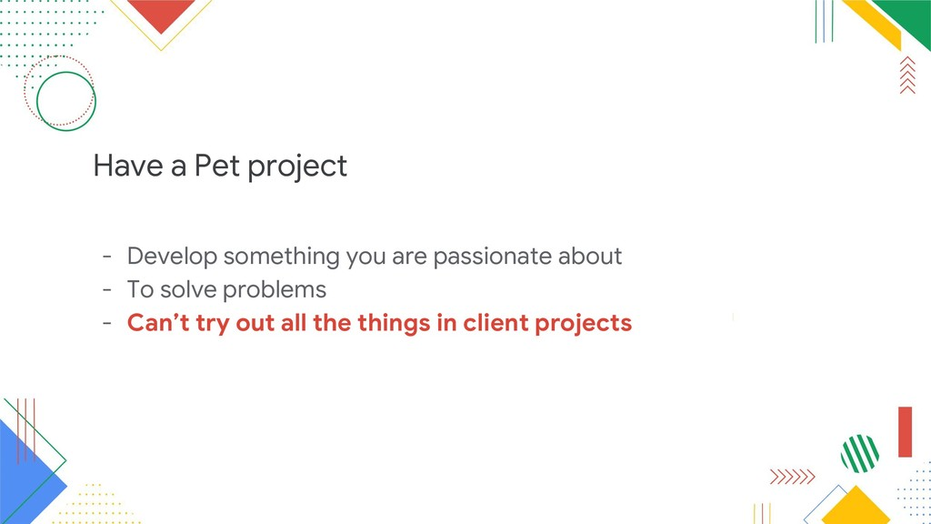 Have a Pet project - Develop something you are ...