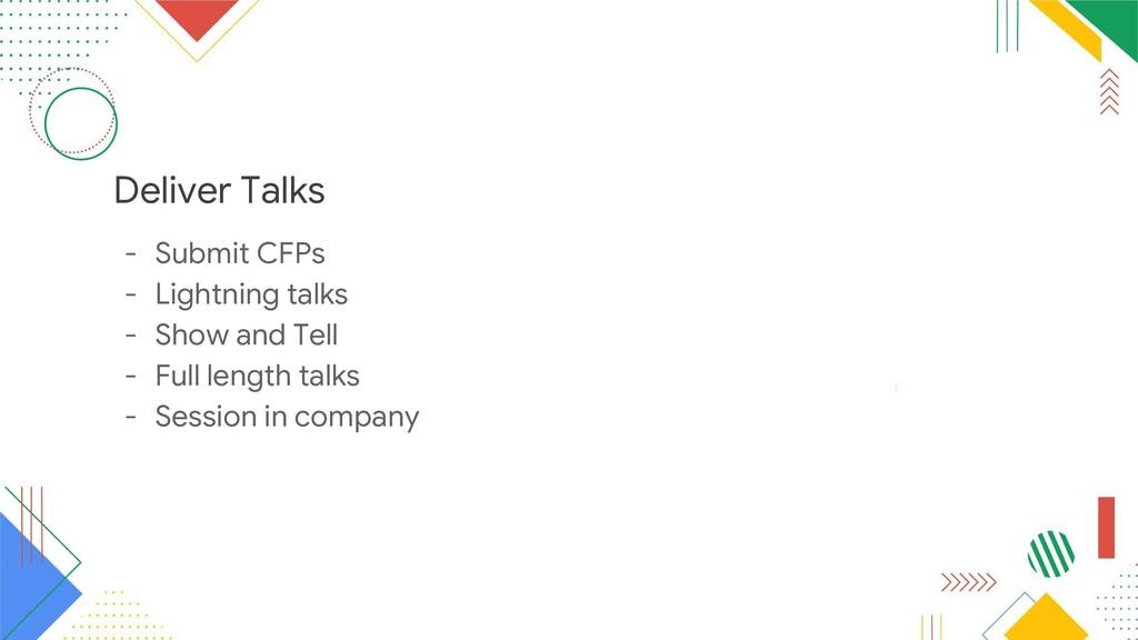 Deliver Talks - Submit CFPs - Lightning talks -...