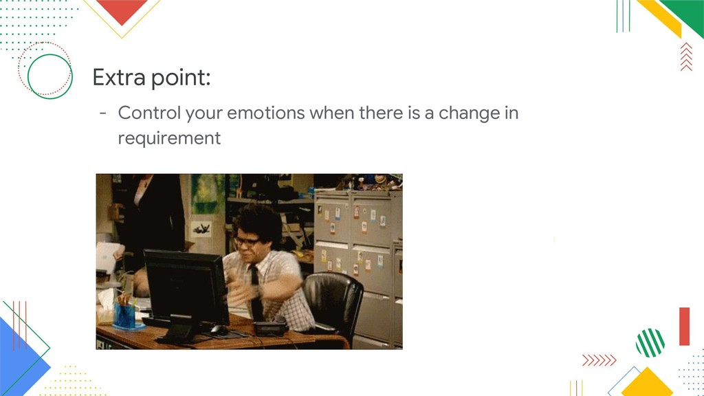 Extra point: - Control your emotions when there...