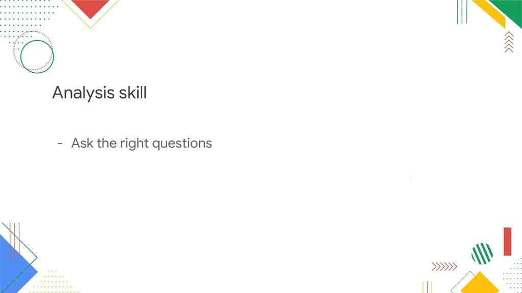 Analysis skill - Ask the right questions