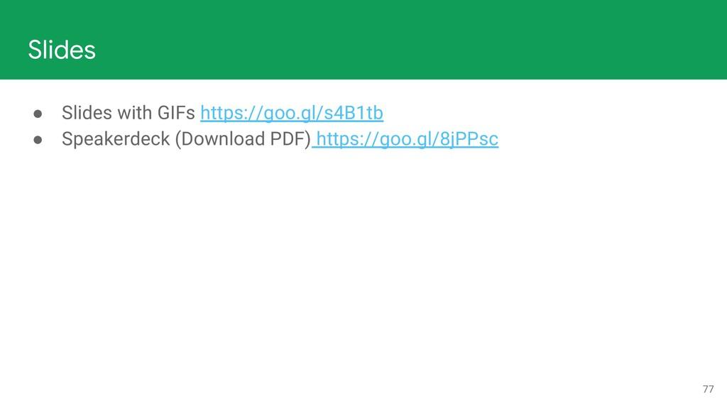 77 Slides ● Slides with GIFs https://goo.gl/s4B...